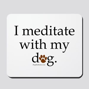 I Meditate with My Dog Mousepad