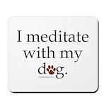 I Meditate with My Dog Mousepad