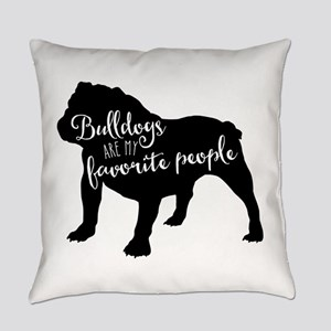 Bulldogs are my favorite people Everyday Pillow