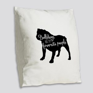 Bulldogs are my favorite peopl Burlap Throw Pillow