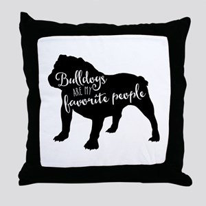Bulldogs are my favorite people Throw Pillow