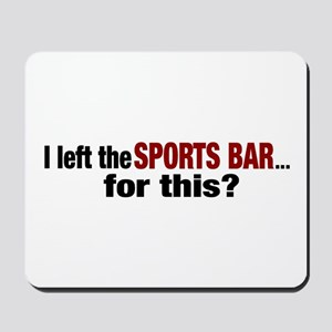 I left the Sports Bar for this? Mousepad