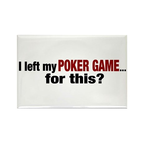 I left my Poker Game for this? Rectangle Magnet (1