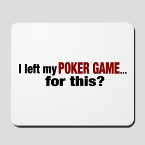 I left my Poker Game for this? Mousepad