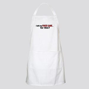 I left my Poker Game for this? BBQ Apron