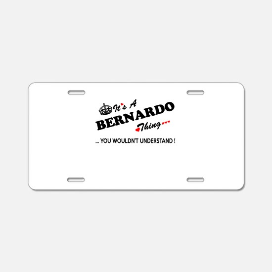 BERNARDO thing, you wouldn' Aluminum License Plate