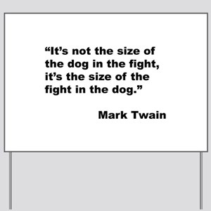 Its Not The Size Of The Dog In The Fight Its The Yard Signs