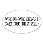 Take The Blue Pill Oval Sticker