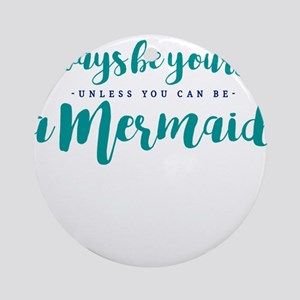 ALWAYS BE A MERMAID Round Ornament
