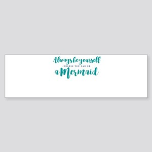 ALWAYS BE A MERMAID Bumper Sticker