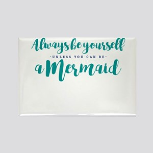 ALWAYS BE A MERMAID Magnets