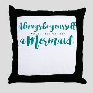 ALWAYS BE A MERMAID Throw Pillow