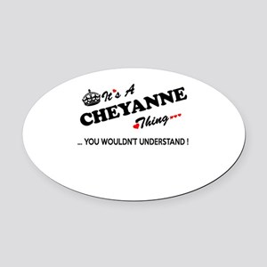 CHEYANNE thing, you wouldn't under Oval Car Magnet