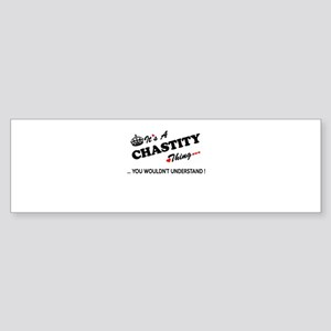 CHASTITY thing, you wouldn't unders Bumper Sticker