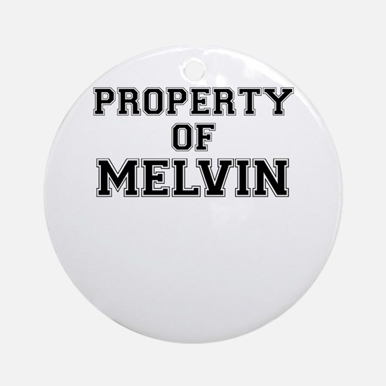Property of MELVIN Round Ornament