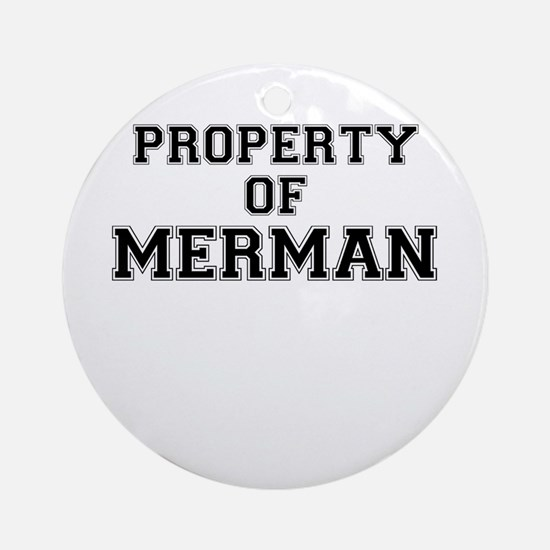 Property of MERMAN Round Ornament