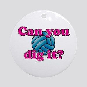 Can you dig it Round Ornament