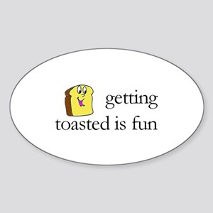 Getting Toasted Is Fun Sticker (Oval)