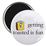 Getting Toasted Is Fun Magnet