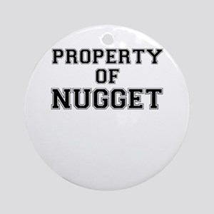 Property of NUGGET Round Ornament