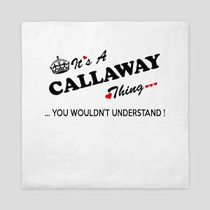 CALLAWAY thing, you wouldn't understan Queen Duvet