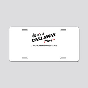 CALLAWAY thing, you wouldn' Aluminum License Plate