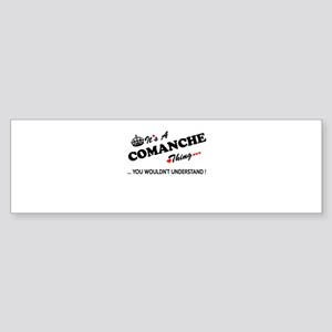 COMANCHE thing, you wouldn't unders Bumper Sticker