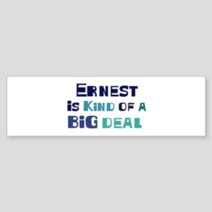 Ernest is a big deal Bumper Sticker