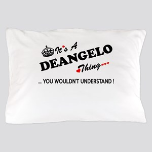 DEANGELO thing, you wouldn't understan Pillow Case