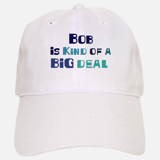 Bob is a big deal Baseball Baseball Cap