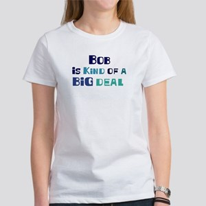 Bob is a big deal Women's T-Shirt