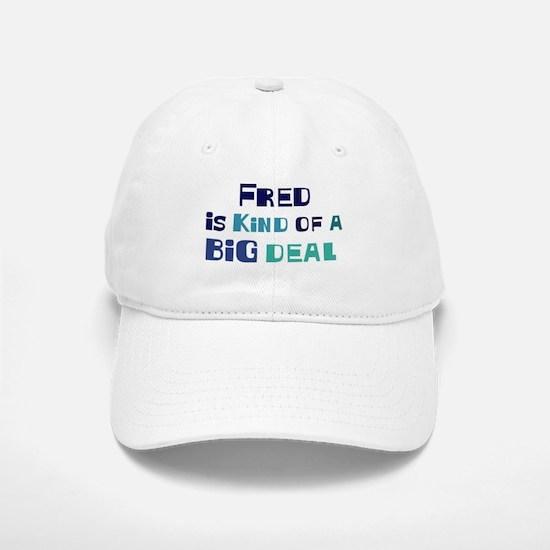 Fred is a big deal Baseball Baseball Cap