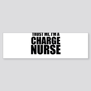 Trust Me, I'm A Charge Nurse Bumper Sticker