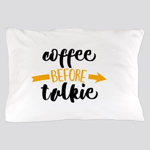 COFFEE BEFORE TALKIE Pillow Case
