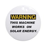Warning:Solar Energy ! Ornament (Round)