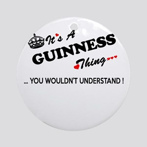GUINNESS thing, you wouldn't unders Round Ornament