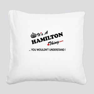 HAMILTON thing, you wouldn't Square Canvas Pillow