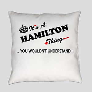 HAMILTON thing, you wouldn't under Everyday Pillow