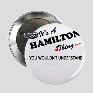 """HAMILTON thing, you wouldn't understa 2.25"""" Button"""