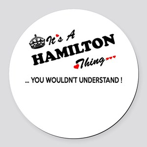 HAMILTON thing, you wouldn't unde Round Car Magnet