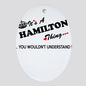 HAMILTON thing, you wouldn't underst Oval Ornament