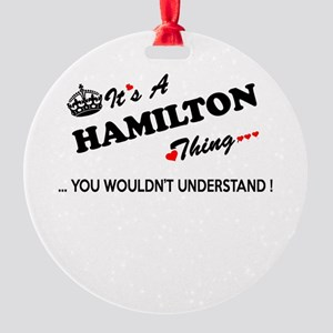 HAMILTON thing, you wouldn't unders Round Ornament