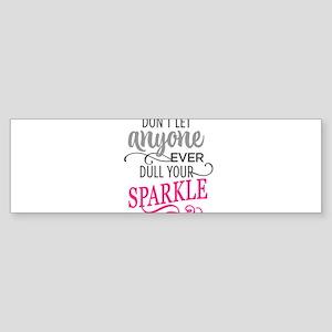 DULL YOUR SPARKLE Bumper Sticker