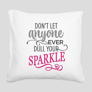 DULL YOUR SPARKLE Square Canvas Pillow
