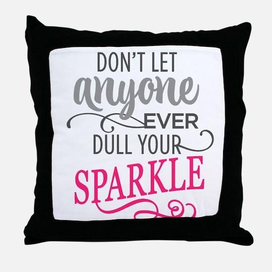 DULL YOUR SPARKLE Throw Pillow