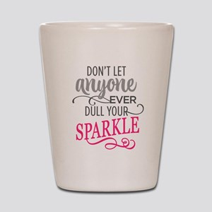 DULL YOUR SPARKLE Shot Glass