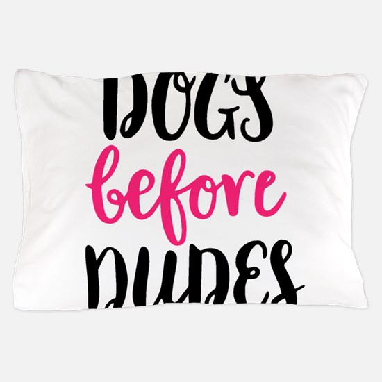 DOGS BEFORE DUDES Pillow Case