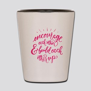 ENCOURAGE EACH OTHER Shot Glass