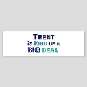 Trent is a big deal Bumper Sticker