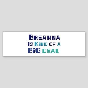 Breanna is a big deal Bumper Sticker